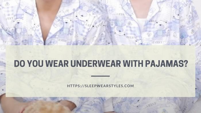 do you wear underwear with pajamas