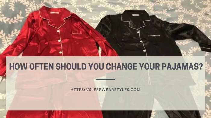 how often should you change your pajamas